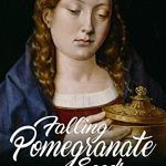 Falling Pomegranate Seeds – A Katherine of Aragon novel is available now!