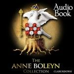 The Anne Boleyn Collection Audio Book NOW Available