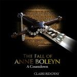 The Fall of Anne Boleyn: A Countdown Audio Book Now Available – At $5 Too!