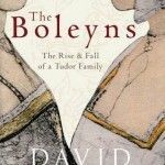 The Boleyns by David Loades is Released Today