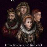 A History of the English Monarchy from Boadicea to Elizabeth I – New Book!