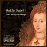 Music for Elizabeth I – Court Music from her Reign – New album out now!