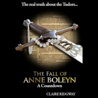 The Fall of Anne Boleyn: A Countdown by Claire Ridgway – Paperback