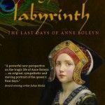 The Light in the Labyrinth: The Last Days of Anne Boleyn by Wendy J. Dunn is Released Today