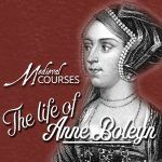 The Life of Anne Boleyn online course – updated lessons