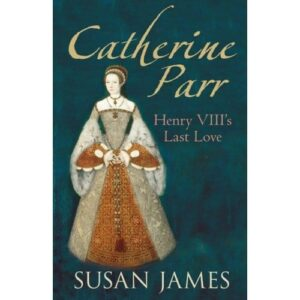 "Catherine Parr: Henry VIII""s Last Love"