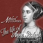 $30 off The Life of Anne Boleyn online course until 21 May 2017