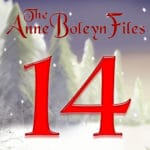 Day 14 of the Anne Boleyn Files Advent Calendar