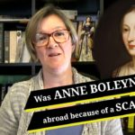 Was Anne Boleyn sent abroad because of her scandalous behaviour?