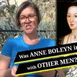 Was Anne Boleyn involved with any other men? - Part 2