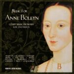 Music for Anne Boleyn – Court music from her rise and reign