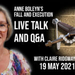 Replay of Anne Boleyn's Fall and Execution talk and Q&A session with Claire Ridgway